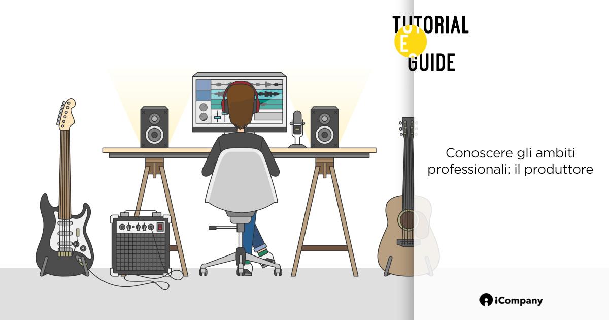 Conoscere gli ambiti professionali: il produttore